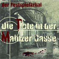 """Der Festspielkrimi """"Die Tote in der Mainzer Gasse"""""""